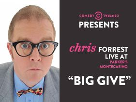 COMEDY CENTRAL PRESENTS CHRIS FORREST LIVE AT PARKER'S BIG GIVE